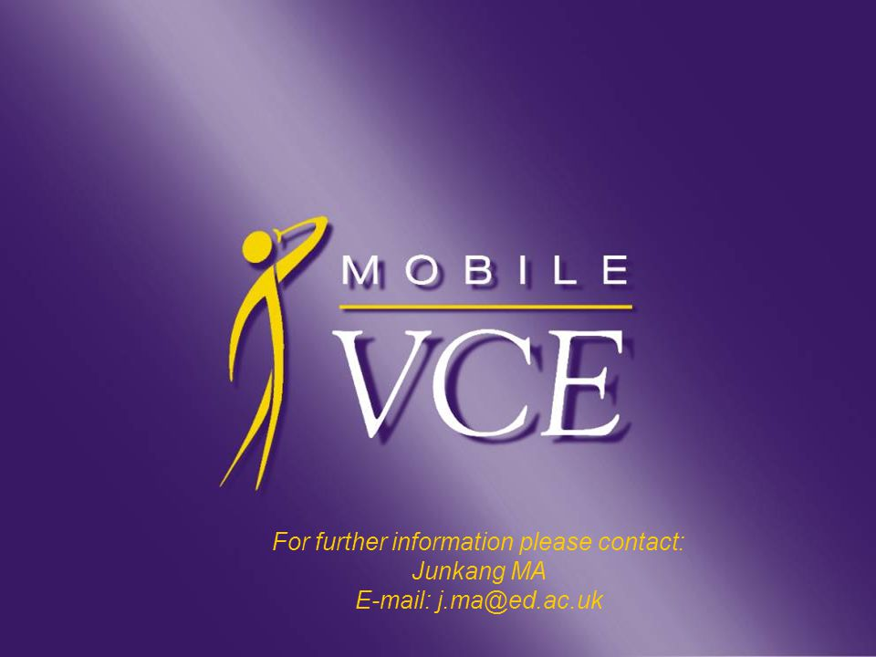 www.mobilevce.com © 2008 Mobile VCE For further information please contact: Junkang MA E-mail: j.ma@ed.ac.uk