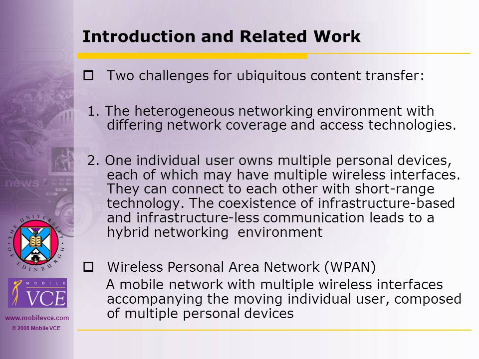 www.mobilevce.com © 2008 Mobile VCE Introduction and Related Work  Two challenges for ubiquitous content transfer: 1.