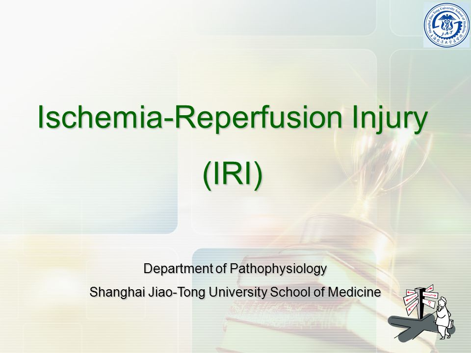 Ischemia-Reperfusion Injury (IRI) Department of Pathophysiology Shanghai Jiao-Tong University School of Medicine