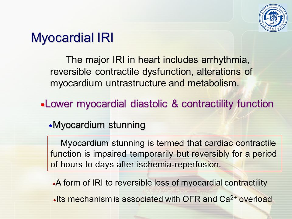 Myocardial IRI The major IRI in heart includes arrhythmia, reversible contractile dysfunction, alterations of myocardium untrastructure and metabolism.