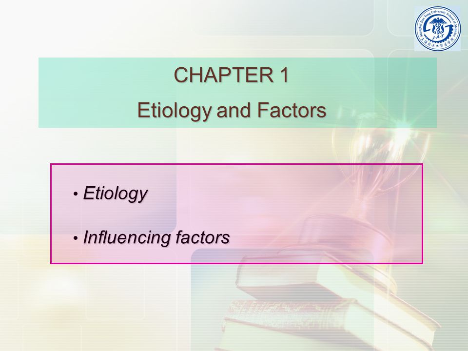 CHAPTER 1 Etiology and Factors Influencingfactors Influencing factors Etiology
