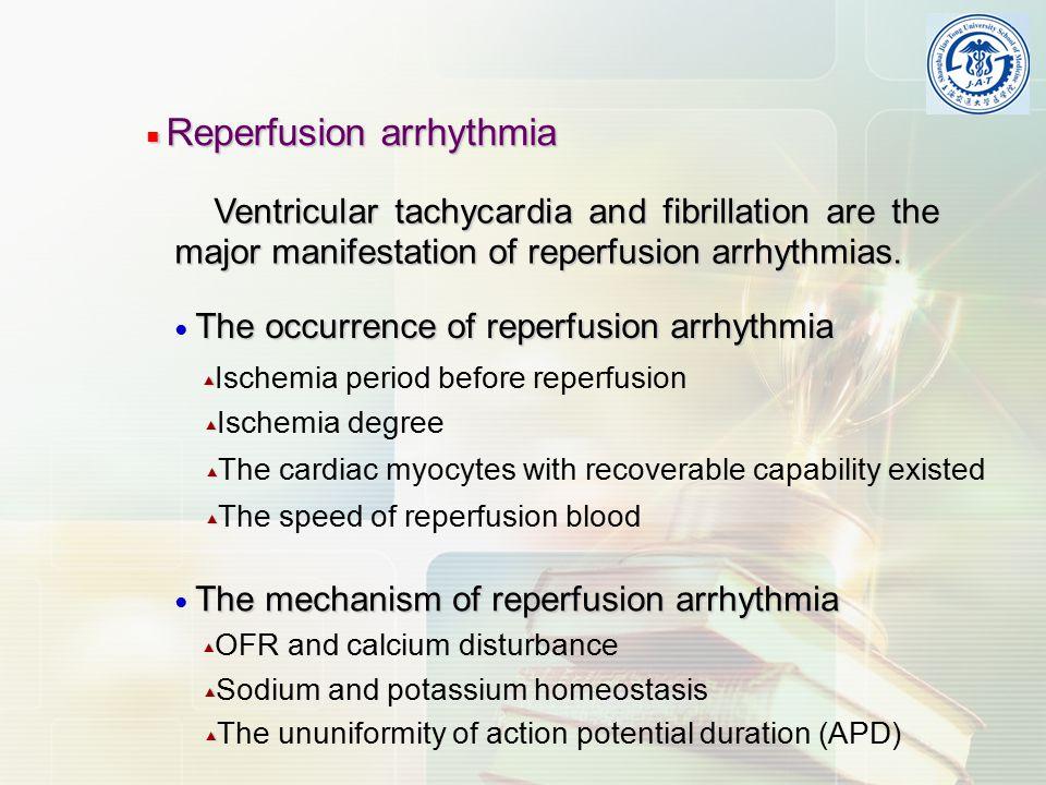 ■ Reperfusion arrhythmia Ventricular tachycardia and fibrillation are the major manifestation of reperfusion arrhythmias.