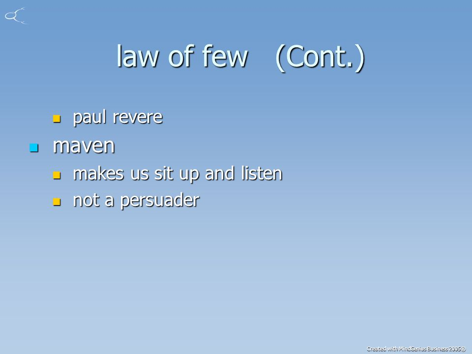 Created with MindGenius Business 2005® law of few (Cont.) law of few (Cont.) paul revere paul revere maven maven makes us sit up and listen makes us sit up and listen not a persuader not a persuader