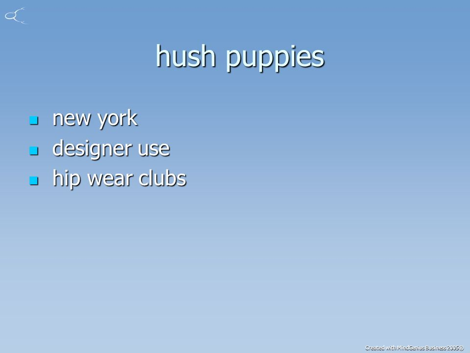 Created with MindGenius Business 2005® hush puppies hush puppies new york new york designer use designer use hip wear clubs hip wear clubs