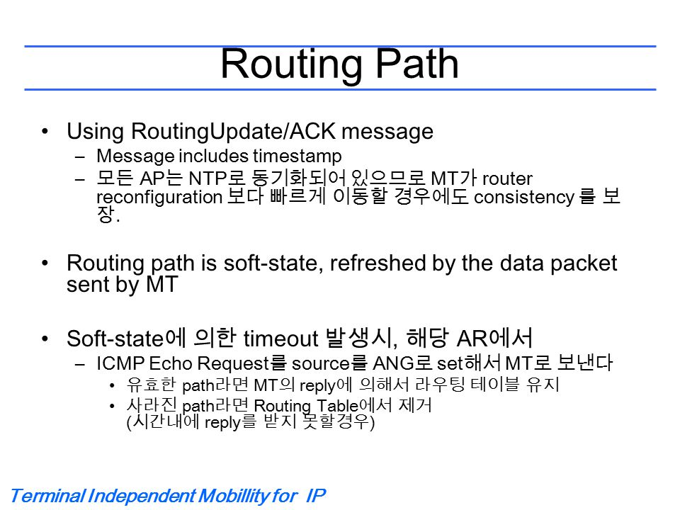 Terminal Independent Mobillity for IP Routing Path Using RoutingUpdate/ACK message –Message includes timestamp – 모든 AP 는 NTP 로 동기화되어 있으므로 MT 가 router