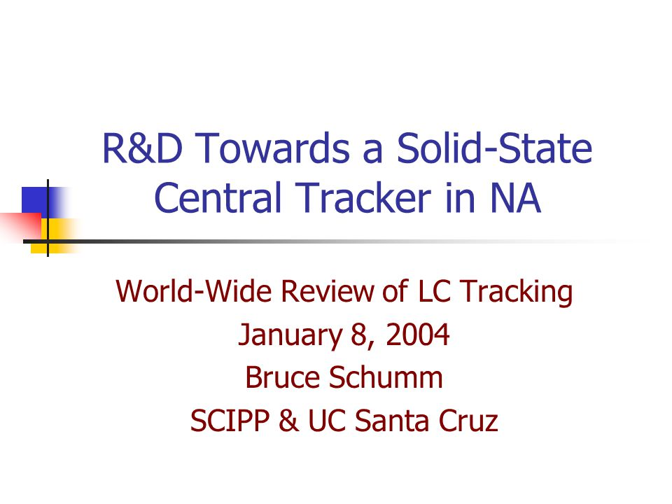 R&D Towards a Solid-State Central Tracker in NA World-Wide Review of LC Tracking January 8, 2004 Bruce Schumm SCIPP & UC Santa Cruz