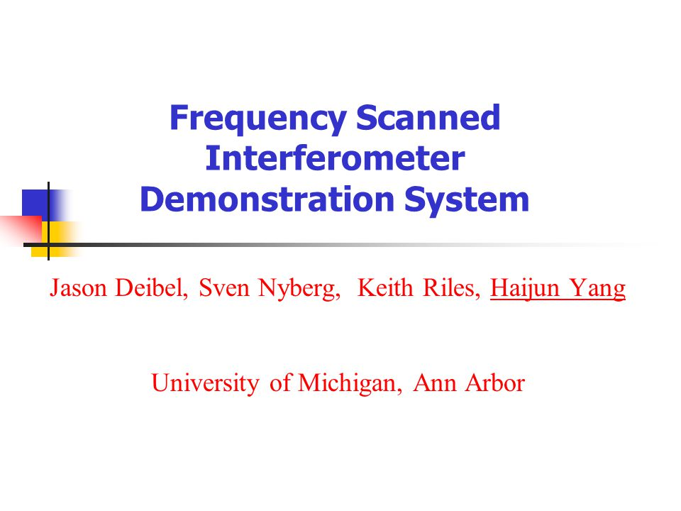 Frequency Scanned Interferometer Demonstration System Jason Deibel, Sven Nyberg, Keith Riles, Haijun Yang University of Michigan, Ann Arbor