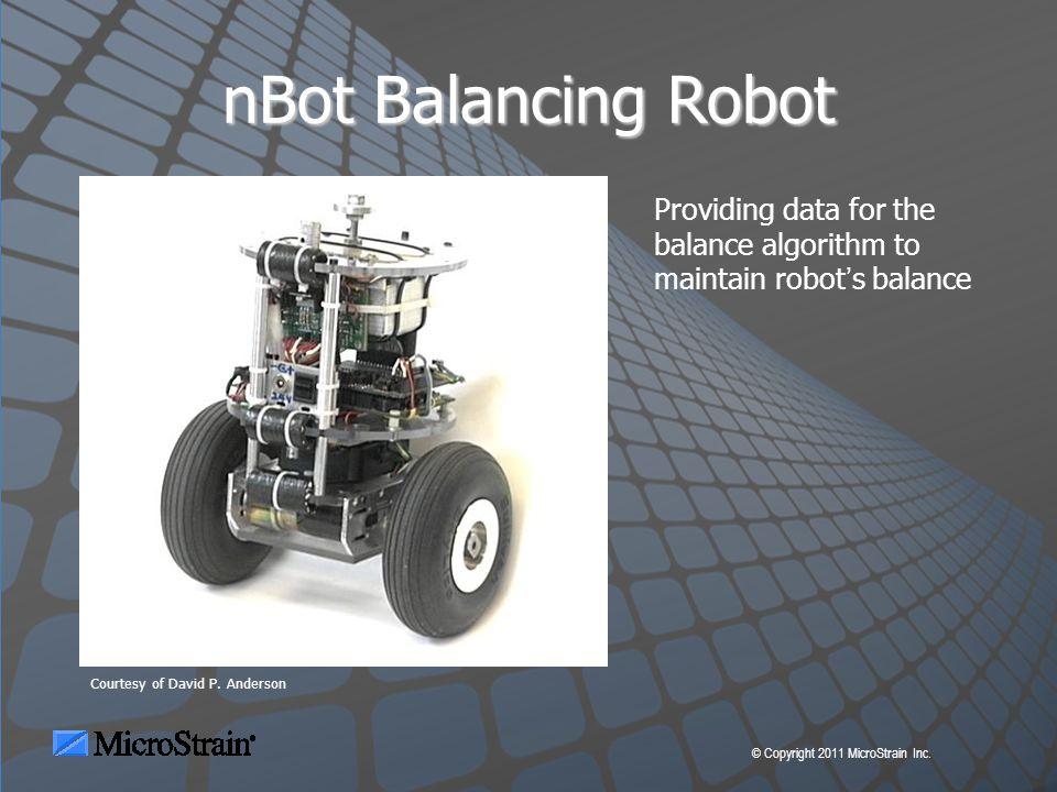 © Copyright 2011 MicroStrain Inc. nBot Balancing Robot Courtesy of David P.