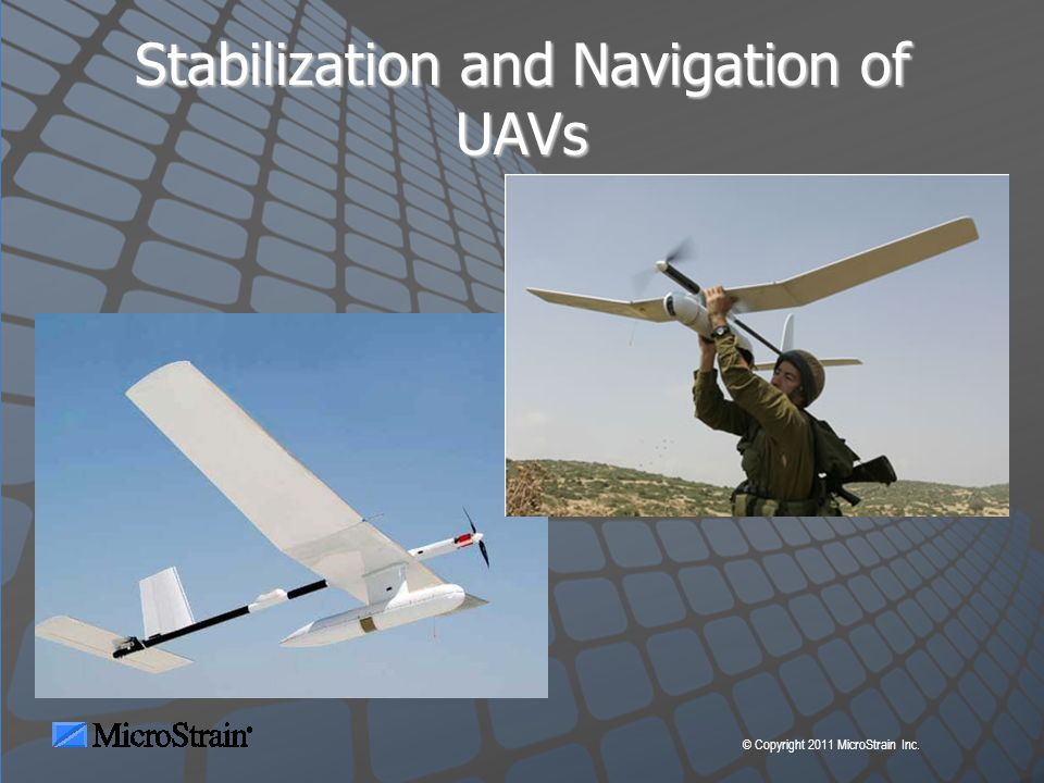 © Copyright 2011 MicroStrain Inc. Stabilization and Navigation of UAVs