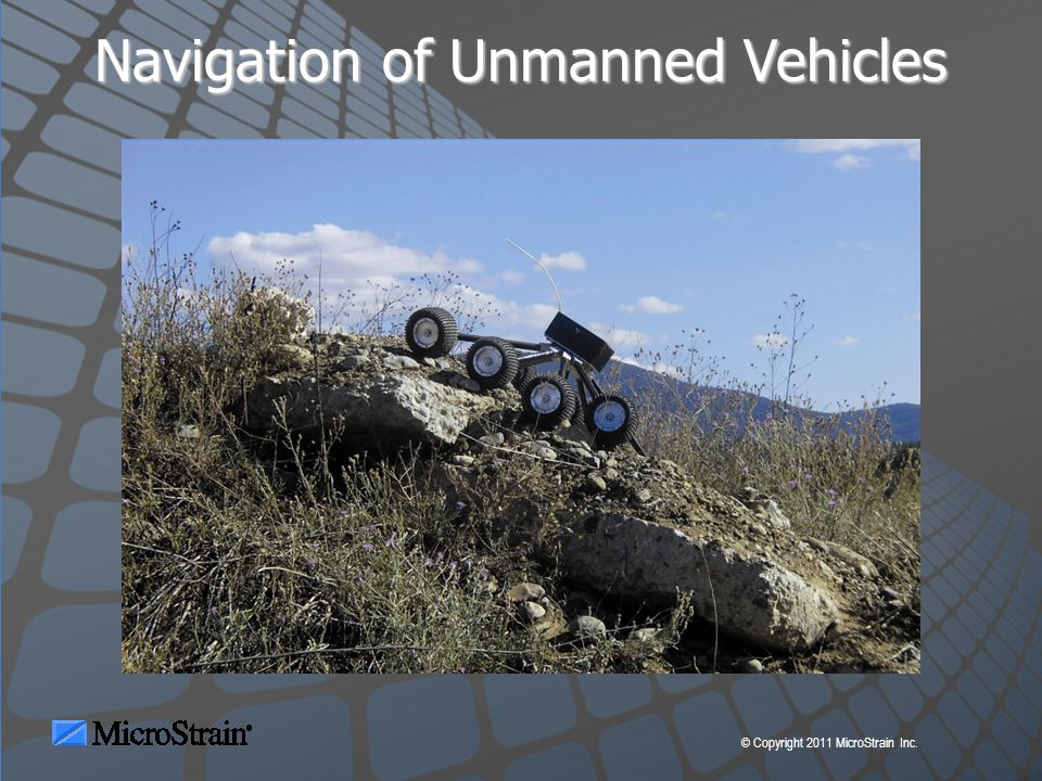 © Copyright 2011 MicroStrain Inc. Navigation of Unmanned Vehicles