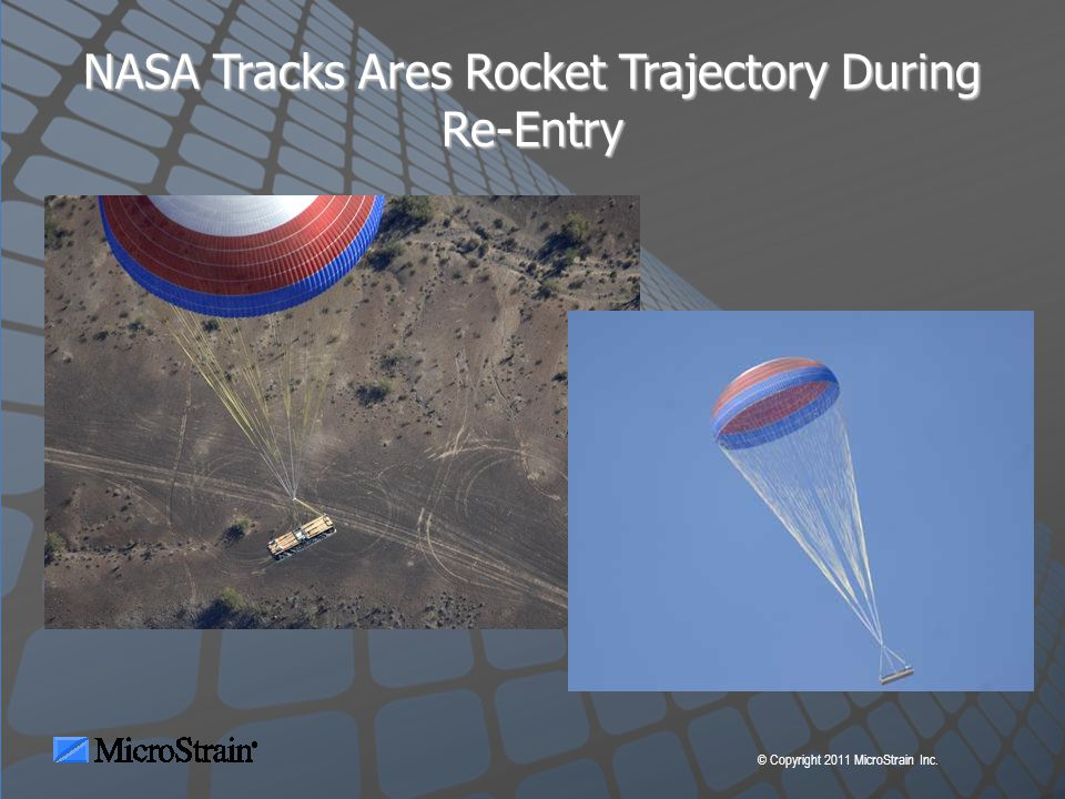 © Copyright 2011 MicroStrain Inc. NASA Tracks Ares Rocket Trajectory During Re-Entry