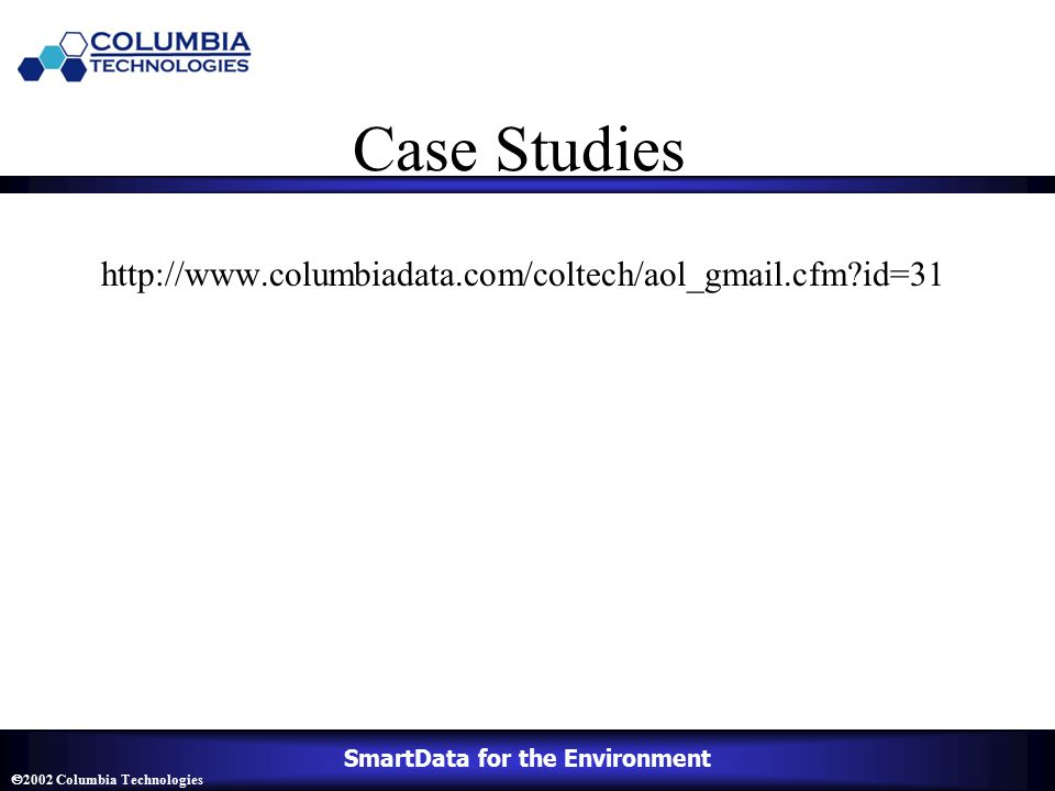 SmartData for the Environment  2002 Columbia Technologies Case Studies http://www.columbiadata.com/coltech/aol_gmail.cfm id=31