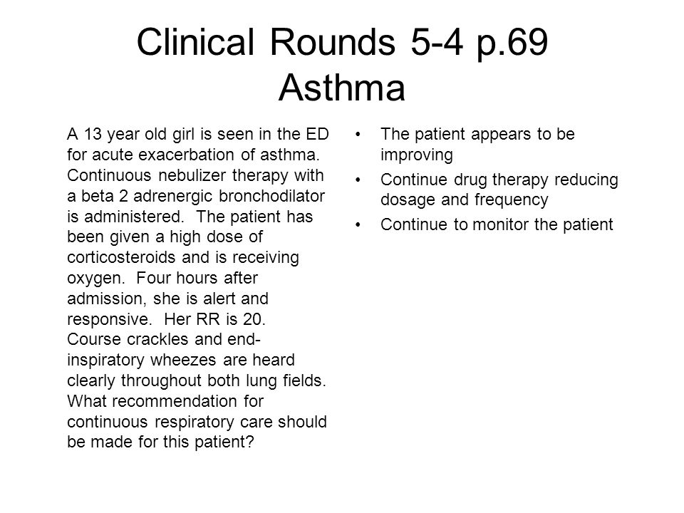 Clinical Rounds 5-4 p.69 Asthma A 13 year old girl is seen in the ED for acute exacerbation of asthma.