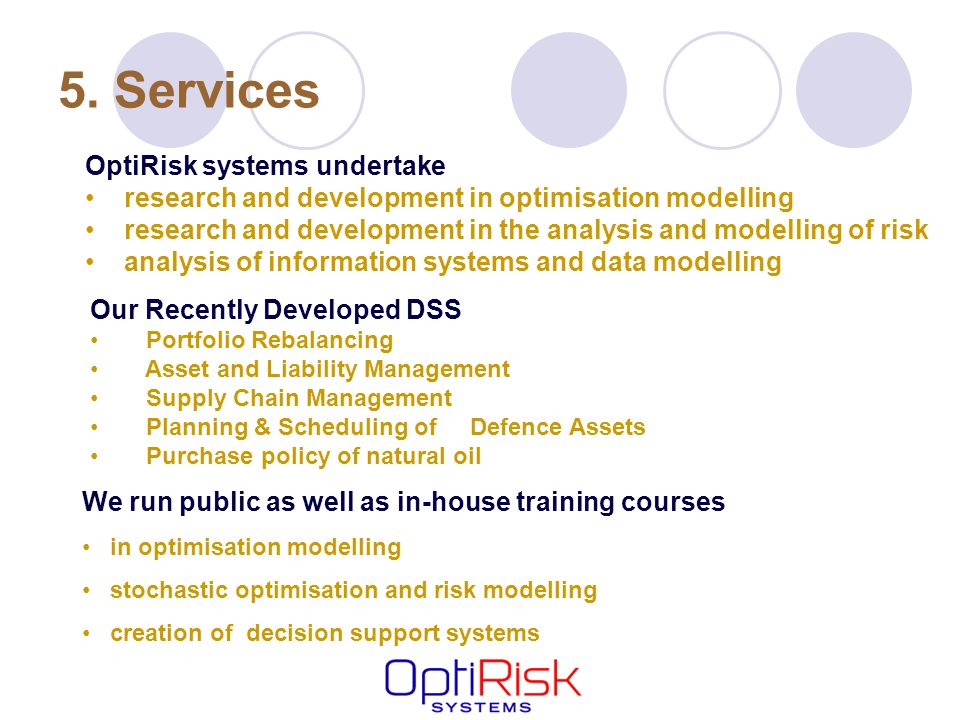 5. Services OptiRisk systems undertake research and development in optimisation modelling research and development in the analysis and modelling of ri
