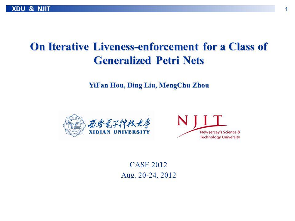XDU & NJIT 1 On Iterative Liveness-enforcement for a Class of Generalized Petri Nets YiFan Hou, Ding Liu, MengChu Zhou CASE 2012 Aug. 20-24, 2012