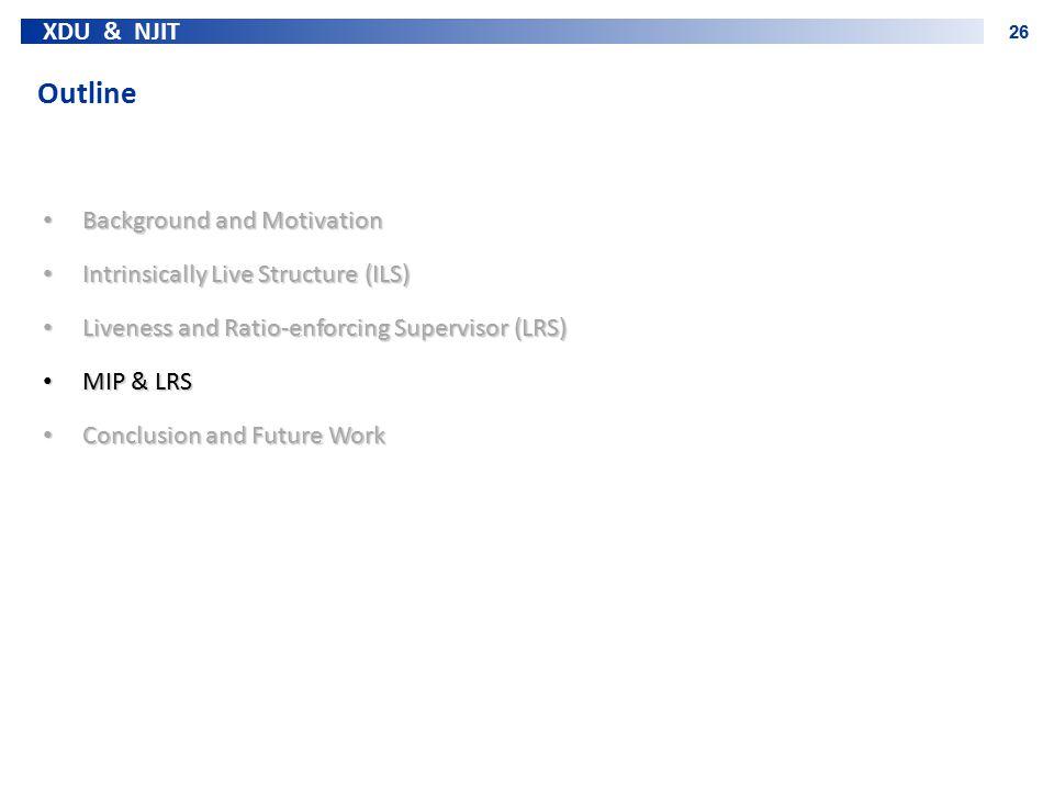 XDU & NJIT 26 Outline Background and Motivation Background and Motivation Intrinsically Live Structure (ILS) Intrinsically Live Structure (ILS) Livene