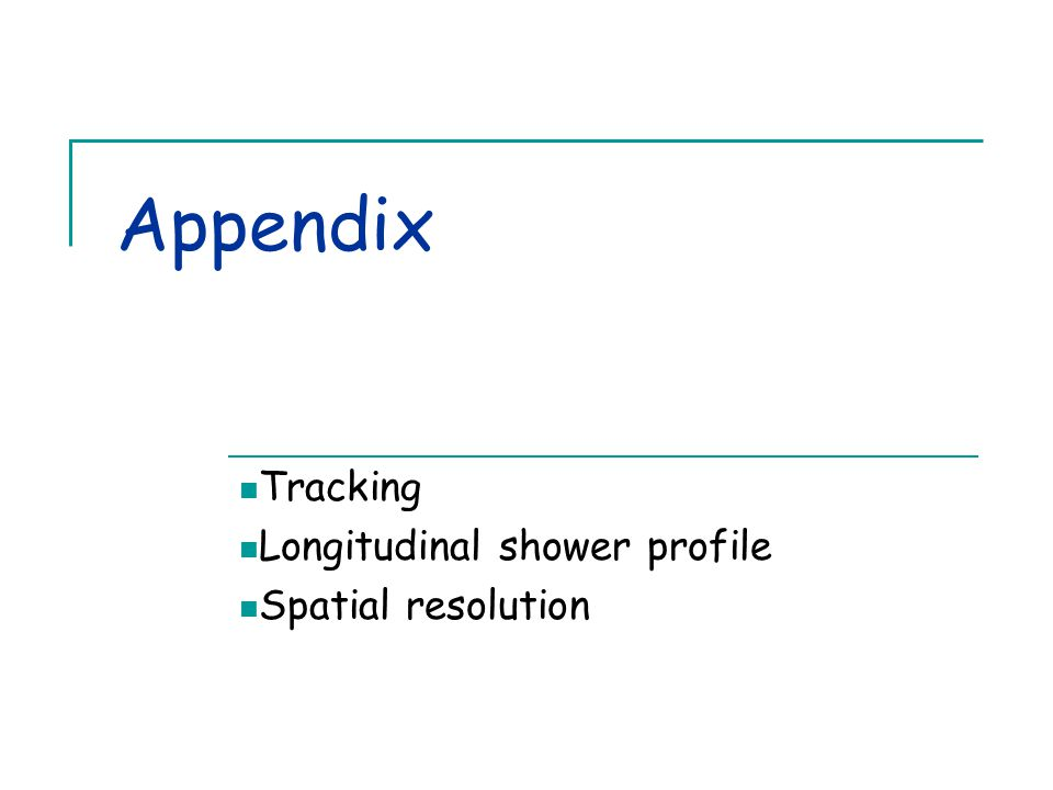 Appendix Tracking Longitudinal shower profile Spatial resolution