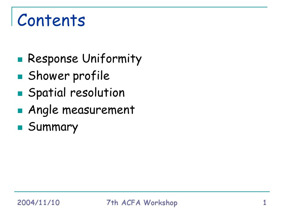 2004/11/10 7th ACFA Workshop 1 Contents Response Uniformity Shower profile Spatial resolution Angle measurement Summary