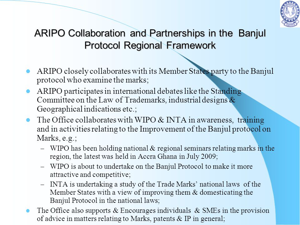 ARIPO Collaboration and Partnerships in the Banjul Protocol Regional Framework ARIPO closely collaborates with its Member States party to the Banjul p