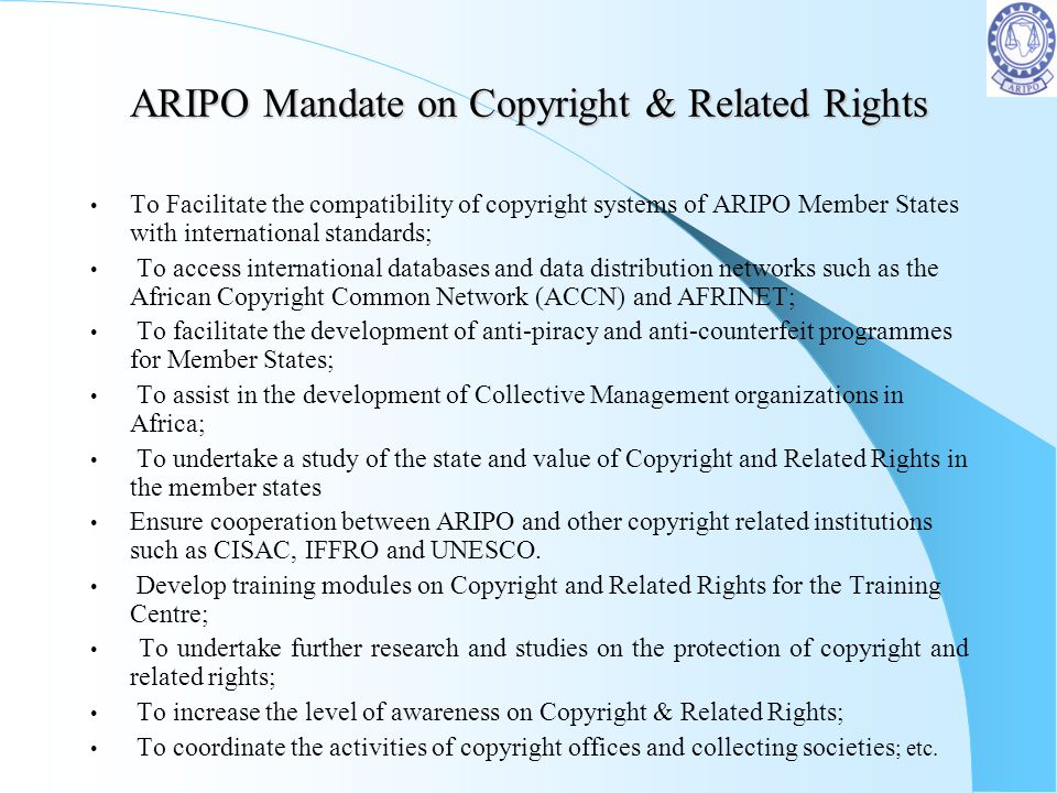 ARIPO Mandate on Copyright & Related Rights To Facilitate the compatibility of copyright systems of ARIPO Member States with international standards;