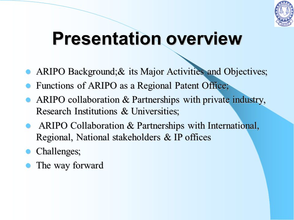 Presentation overview ARIPO Background;& its Major Activities and Objectives; ARIPO Background;& its Major Activities and Objectives; Functions of ARI