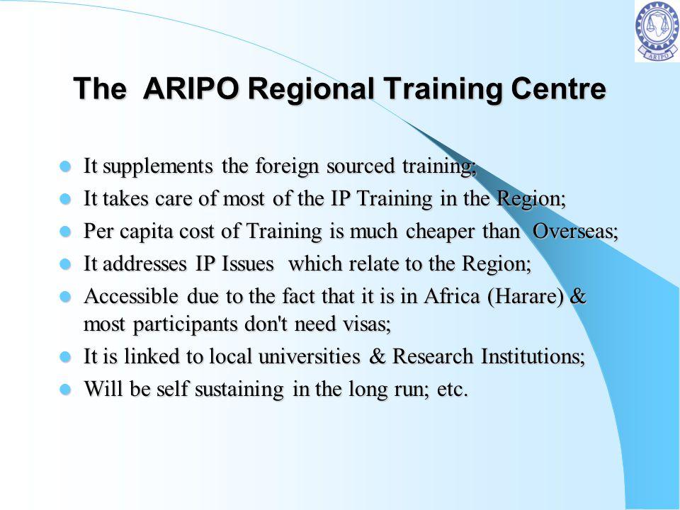 The ARIPO Regional Training Centre It supplements the foreign sourced training; It supplements the foreign sourced training; It takes care of most of
