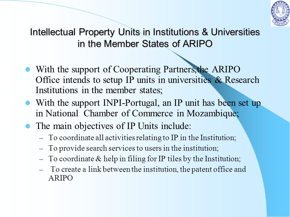 Intellectual Property Units in Institutions & Universities in the Member States of ARIPO With the support of Cooperating Partners,the ARIPO Office int