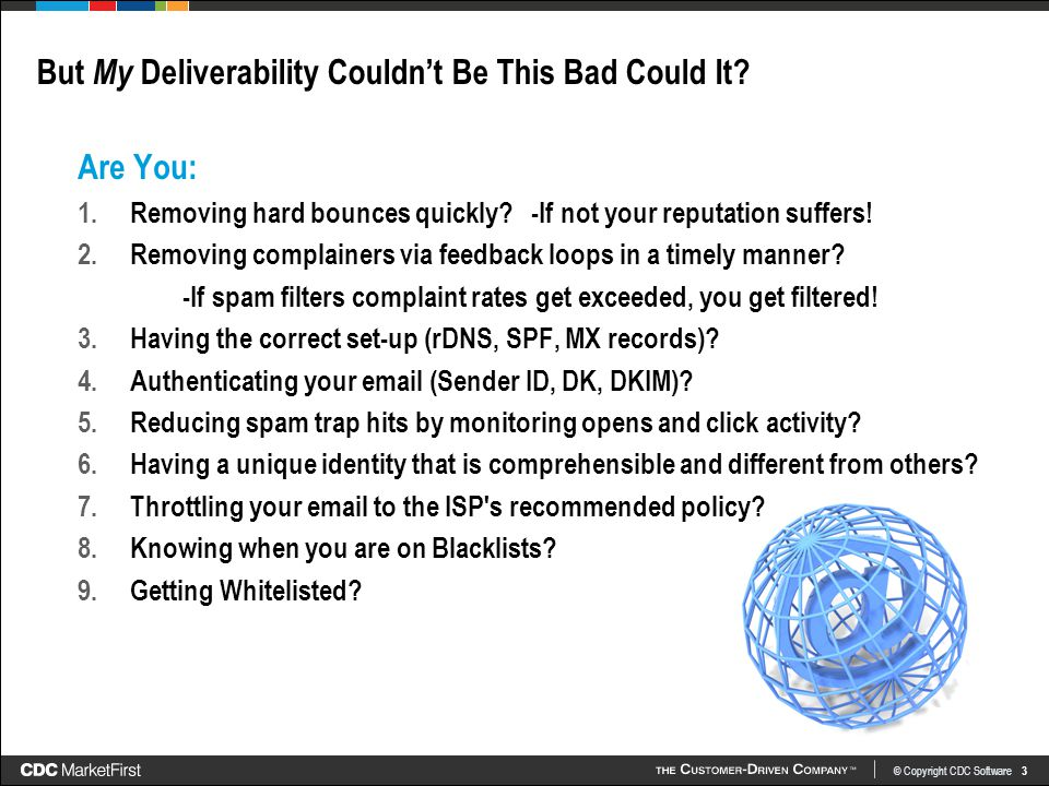 © Copyright CDC Software 3 But My Deliverability Couldn't Be This Bad Could It.