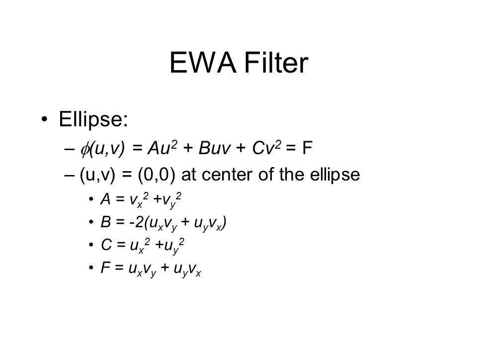EWA Filter Scan converting the ellipse: –Determine the bounding box –Scan convert the pixels within it, calculating  (u,v).