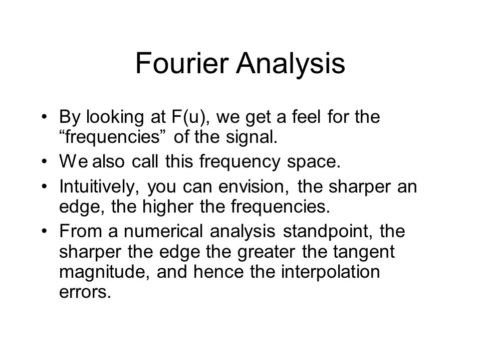 Fourier Analysis By looking at F(u), we get a feel for the frequencies of the signal.