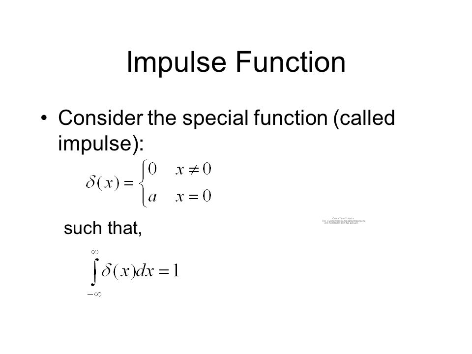 Impulse Function Consider the special function (called impulse): such that,