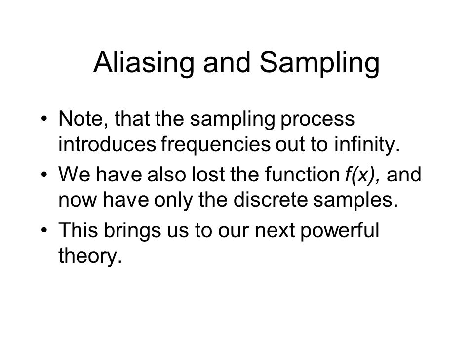 Aliasing and Sampling Note, that the sampling process introduces frequencies out to infinity.