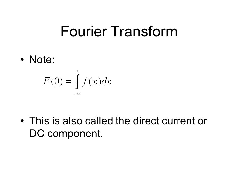 Fourier Transform Note: This is also called the direct current or DC component.
