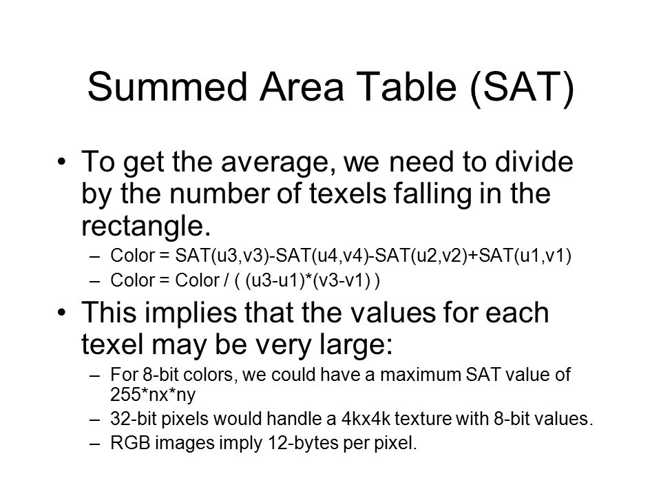 Summed Area Table (SAT) To get the average, we need to divide by the number of texels falling in the rectangle.