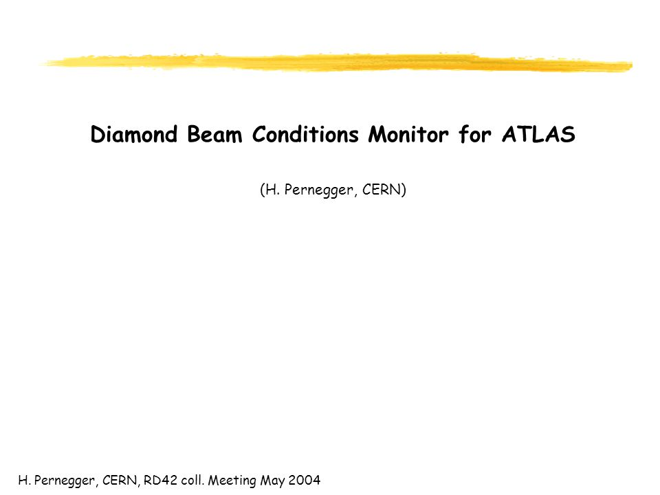 H.Pernegger, CERN, RD42 coll. Meeting May 2004 Diamond Beam Conditions Monitor for ATLAS (H.
