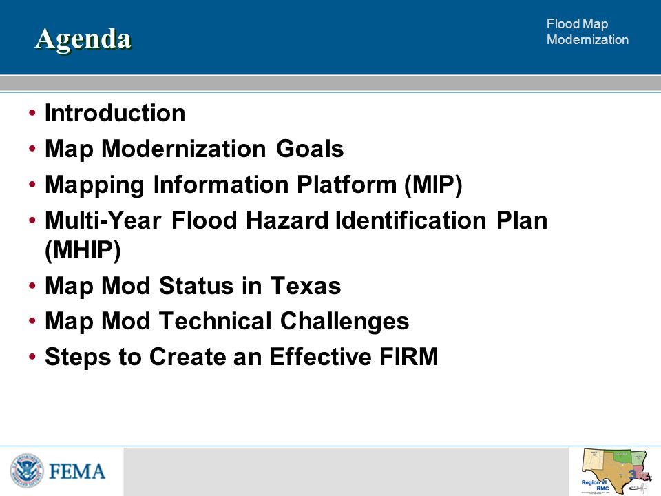 3 Agenda Introduction Map Modernization Goals Mapping Information Platform (MIP) Multi-Year Flood Hazard Identification Plan (MHIP) Map Mod Status in Texas Map Mod Technical Challenges Steps to Create an Effective FIRM