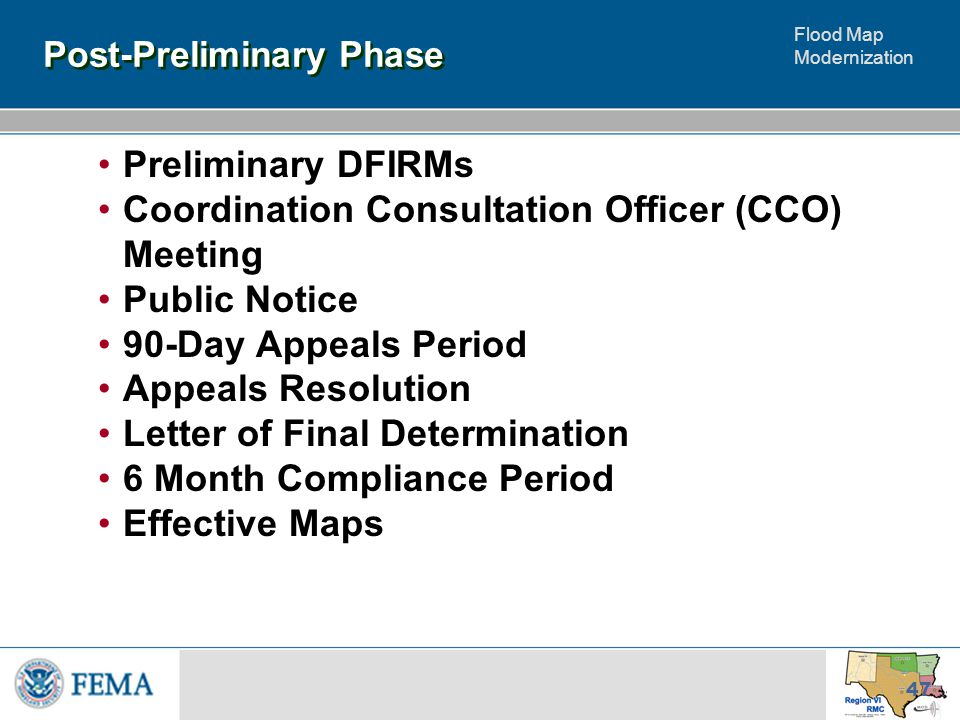 Flood Map Modernization 47 Post-Preliminary Phase Preliminary DFIRMs Coordination Consultation Officer (CCO) Meeting Public Notice 90-Day Appeals Period Appeals Resolution Letter of Final Determination 6 Month Compliance Period Effective Maps