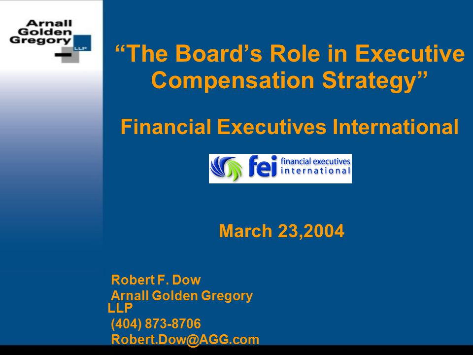 The Board's Role in Executive Compensation Strategy Financial Executives International Robert F.