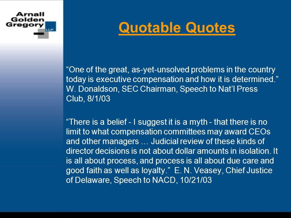 Quotable Quotes One of the great, as-yet-unsolved problems in the country today is executive compensation and how it is determined. W.