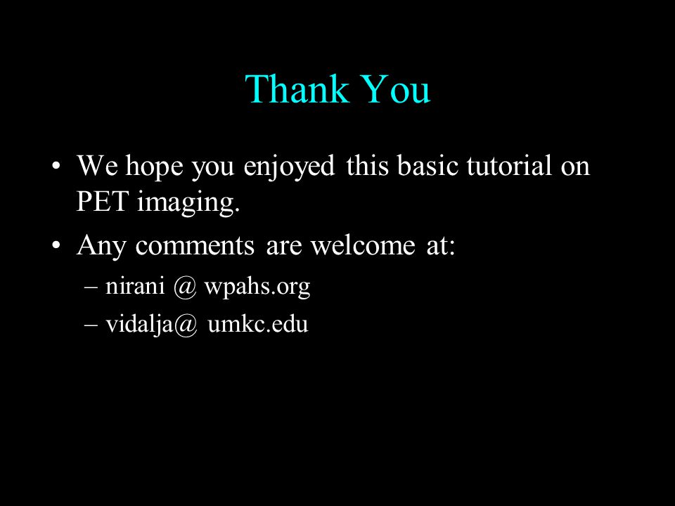 Thank You We hope you enjoyed this basic tutorial on PET imaging.