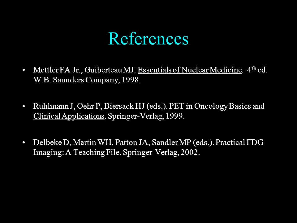 References Mettler FA Jr., Guiberteau MJ.Essentials of Nuclear Medicine.
