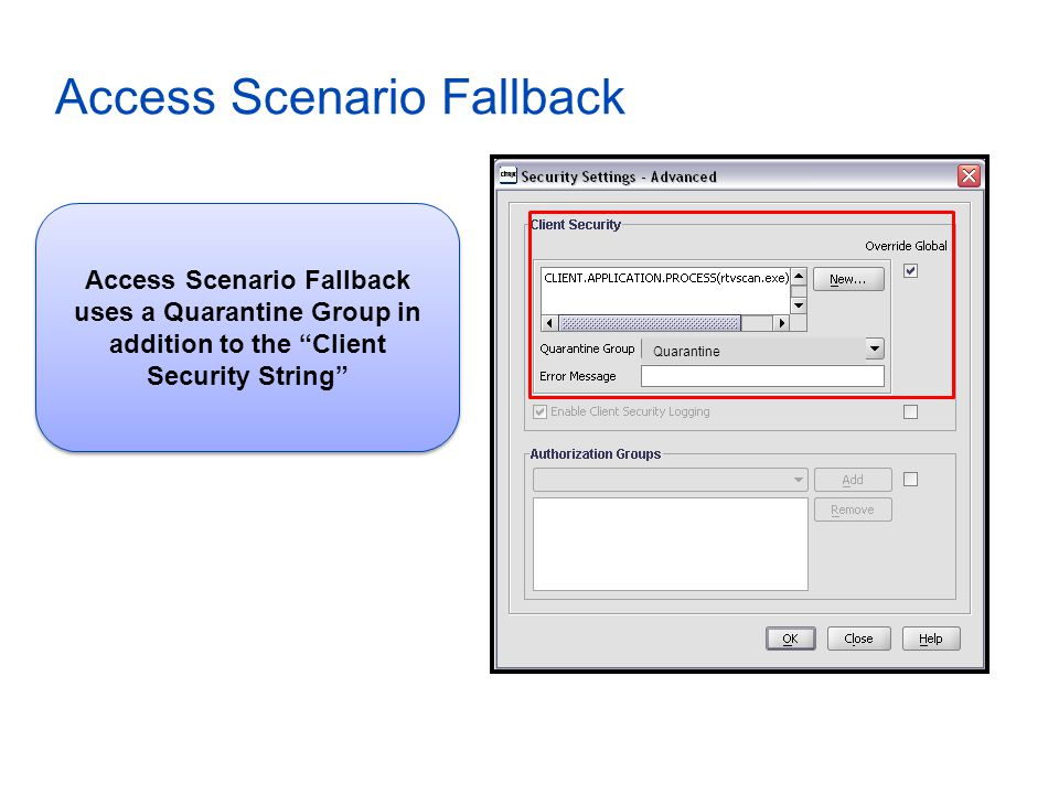 Access Scenario Fallback Access Scenario Fallback uses a Quarantine Group in addition to the Client Security String Quarantine