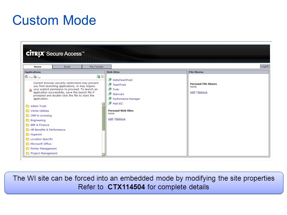 Custom Mode The WI site can be forced into an embedded mode by modifying the site properties Refer to CTX114504 for complete details The WI site can be forced into an embedded mode by modifying the site properties Refer to CTX114504 for complete details