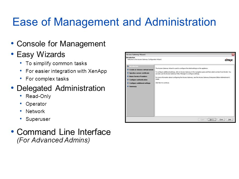 Ease of Management and Administration Console for Management Easy Wizards To simplify common tasks For easier integration with XenApp For complex task