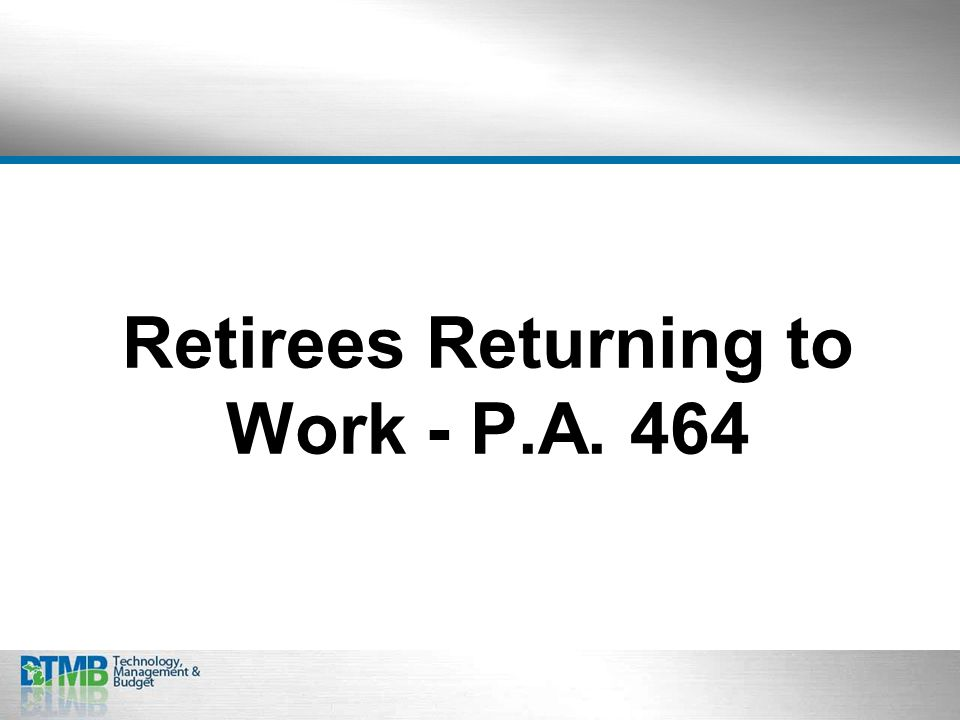 Retirees Returning to Work - P.A. 464