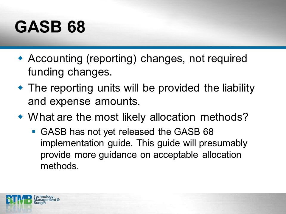 GASB 68  Accounting (reporting) changes, not required funding changes.