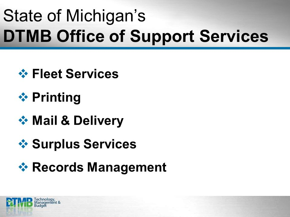 State of Michigan's DTMB Office of Support Services  Fleet Services  Printing  Mail & Delivery  Surplus Services  Records Management