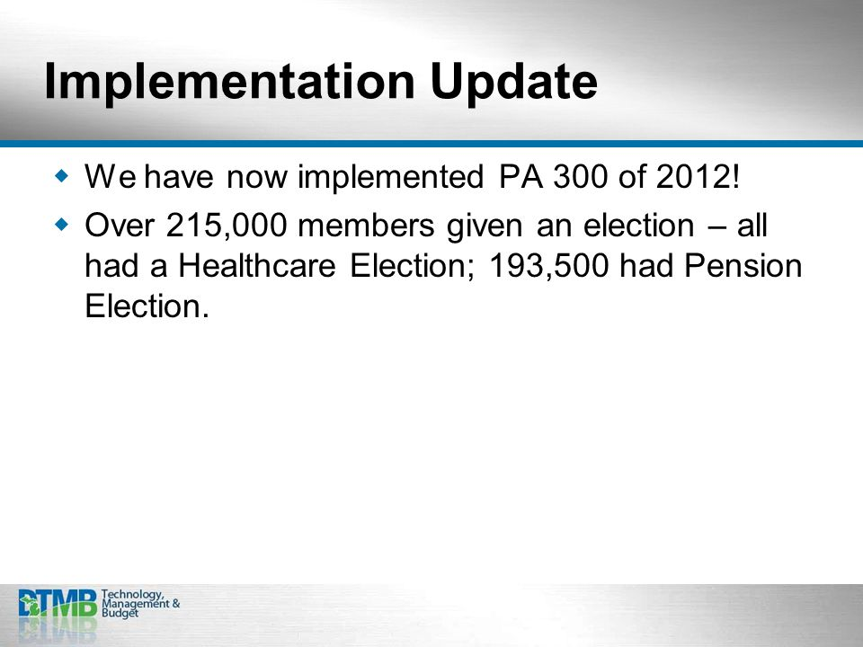 Implementation Update  We have now implemented PA 300 of 2012.