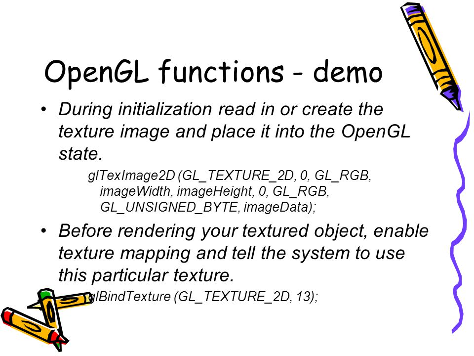 OpenGL functions - demo During initialization read in or create the texture image and place it into the OpenGL state.