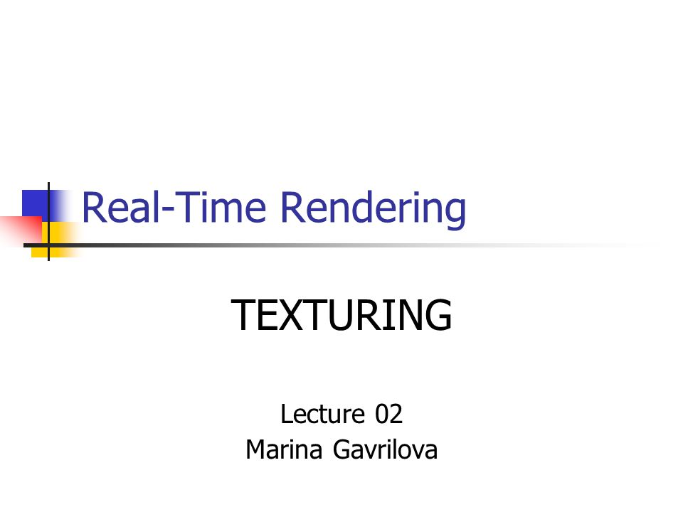 Real-Time Rendering TEXTURING Lecture 02 Marina Gavrilova